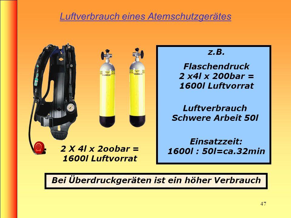 46 Luftvorrat eines Atemschutzgerätes Merke: Für den Einsatz von Preßluftatmern gilt folgendes: Luftvorrat: mindestens 90% 200 bar Flaschen – mindeste