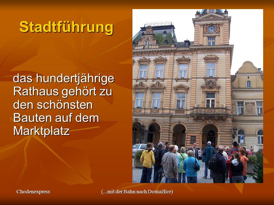 Chodenexpress(...mit der Bahn nach Domažlice) Stadtführung das hundertjährige Rathaus gehört zu den schönsten Bauten auf dem Marktplatz das hundertjäh