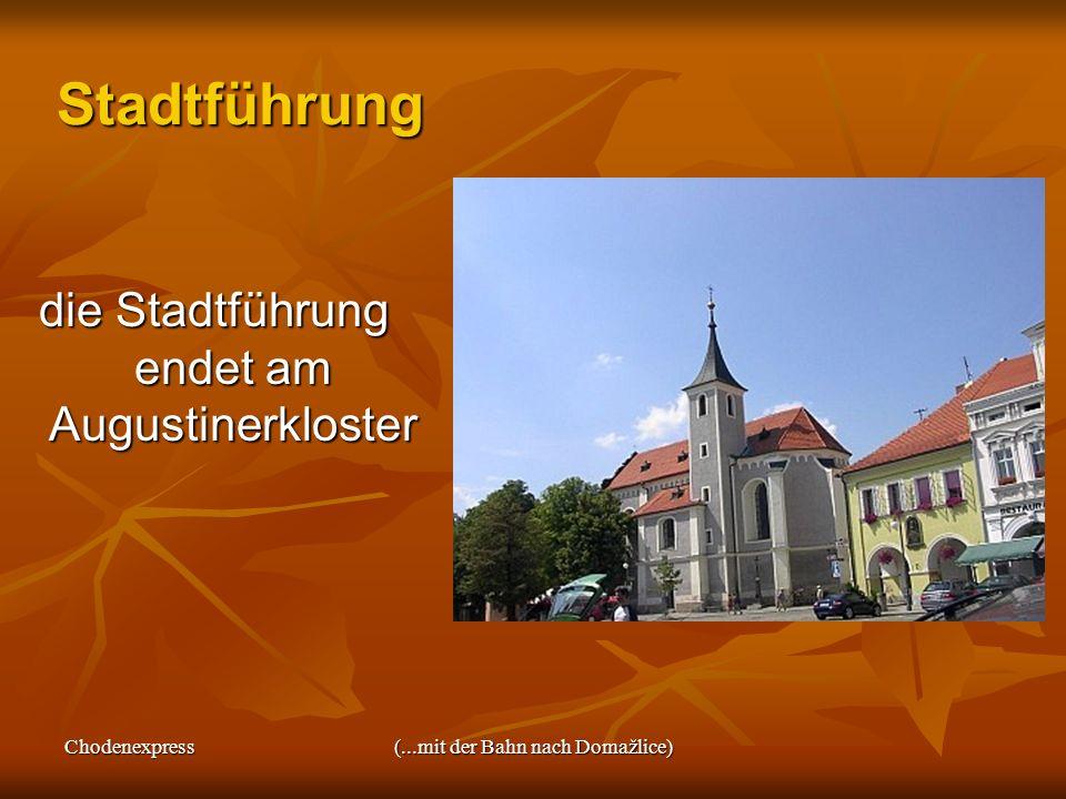 Chodenexpress(...mit der Bahn nach Domažlice) Stadtführung die Stadtführung endet am Augustinerkloster