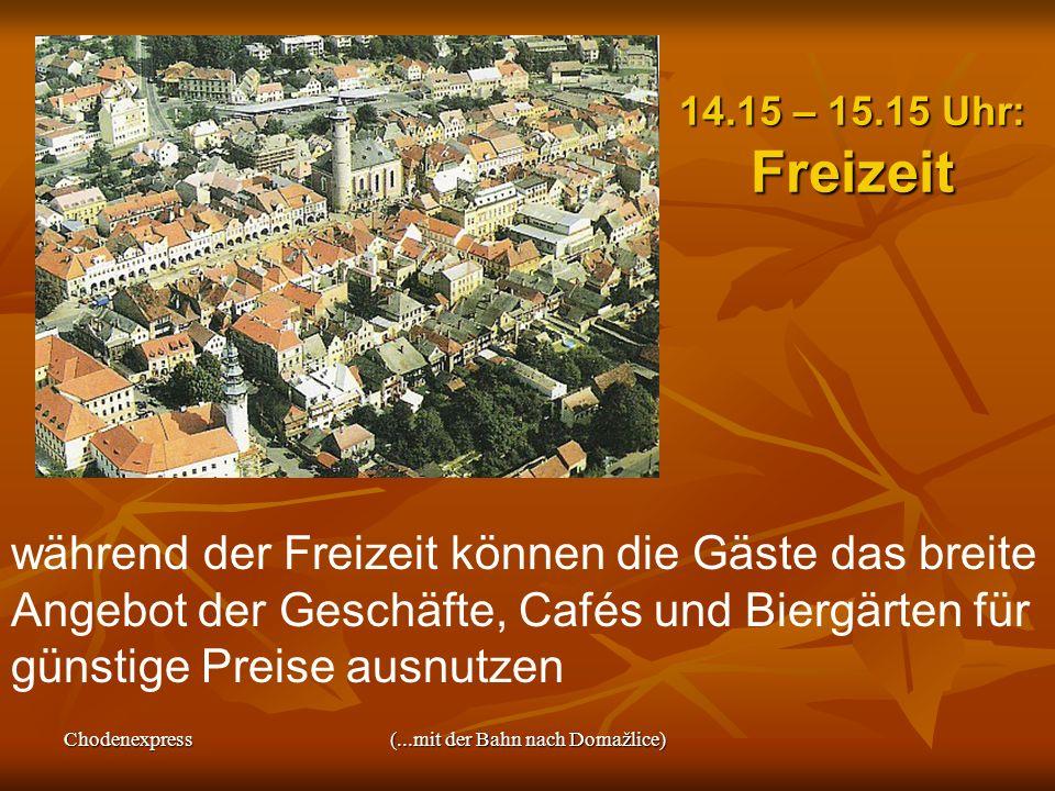 Chodenexpress(...mit der Bahn nach Domažlice) 14.15 – 15.15 Uhr: Freizeit während der Freizeit können die Gäste das breite Angebot der Geschäfte, Café