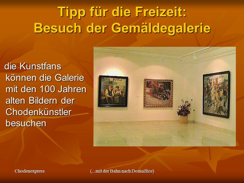 Chodenexpress(...mit der Bahn nach Domažlice) Tipp für die Freizeit: Besuch der Gemäldegalerie die Kunstfans können die Galerie mit den 100 Jahren alt