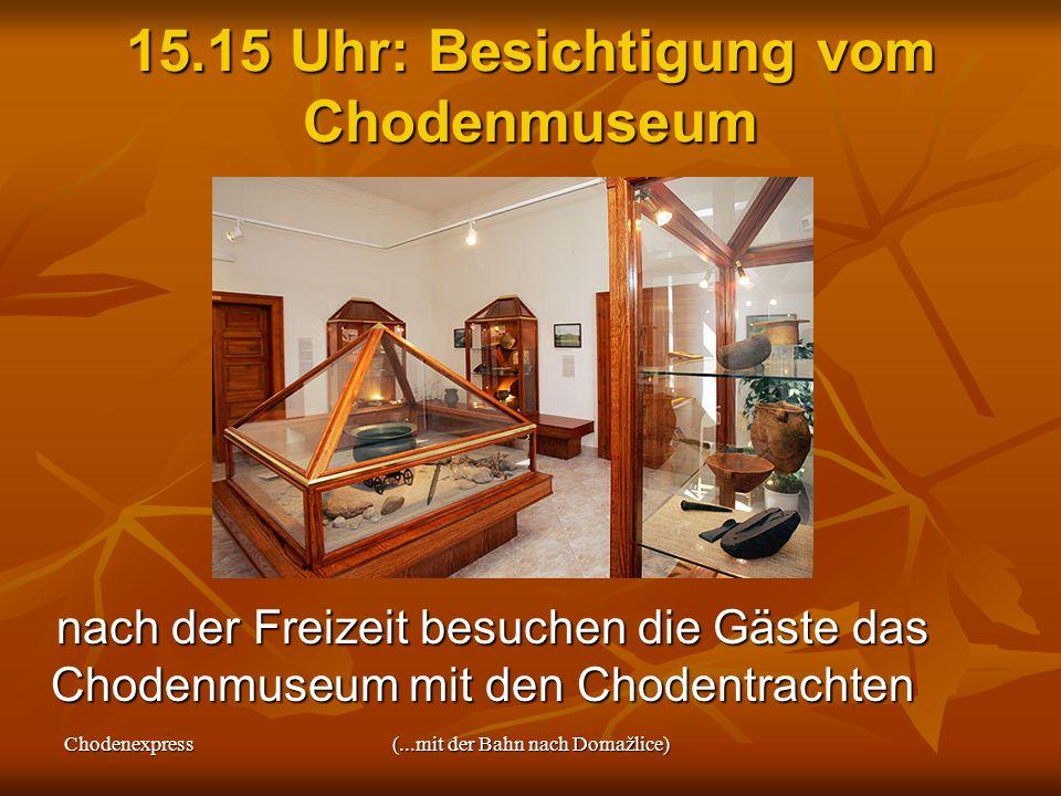Chodenexpress(...mit der Bahn nach Domažlice) 15.15 Uhr: Besichtigung vom Chodenmuseum nach der Freizeit besuchen die Gäste das Chodenmuseum mit den C