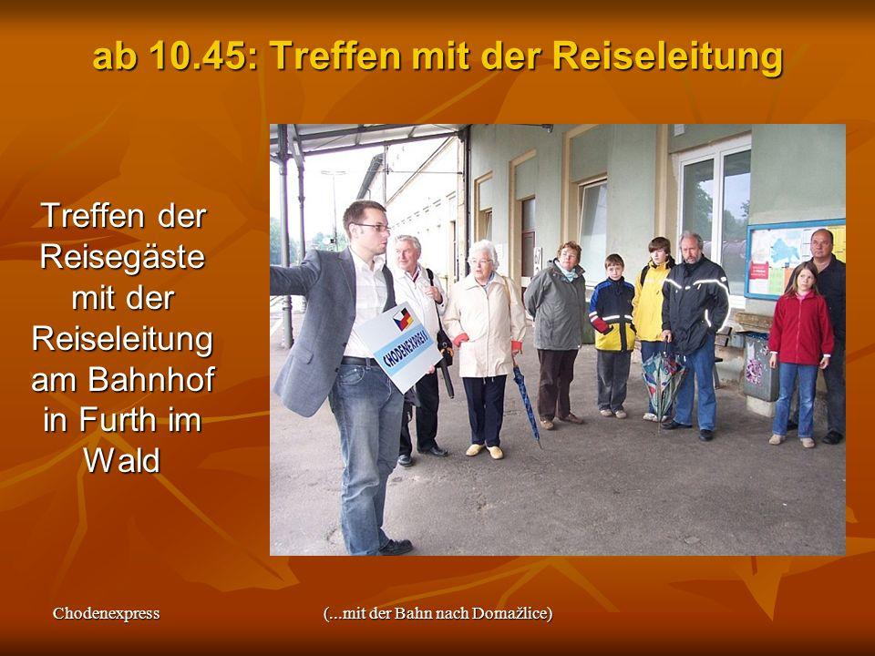 Chodenexpress(...mit der Bahn nach Domažlice) ab 10.45: Treffen mit der Reiseleitung Treffen der Reisegäste mit der Reiseleitung am Bahnhof in Furth i
