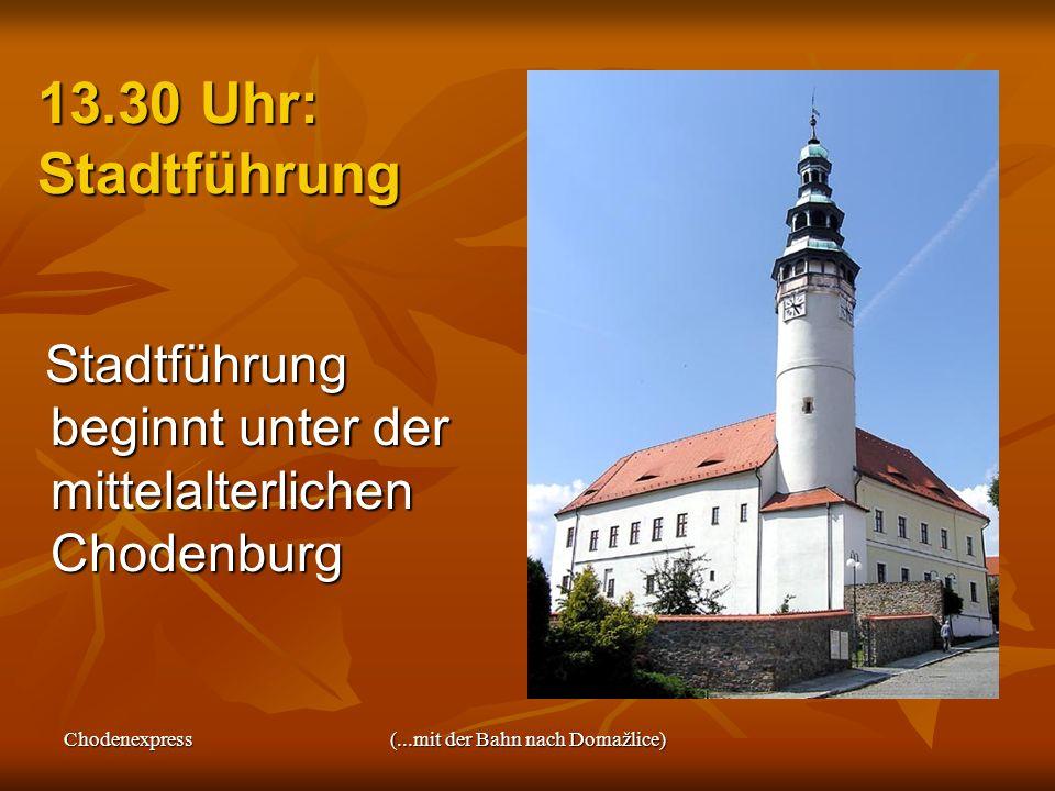 Chodenexpress(...mit der Bahn nach Domažlice) 13.30 Uhr: Stadtführung Stadtführung beginnt unter der mittelalterlichen Chodenburg Stadtführung beginnt
