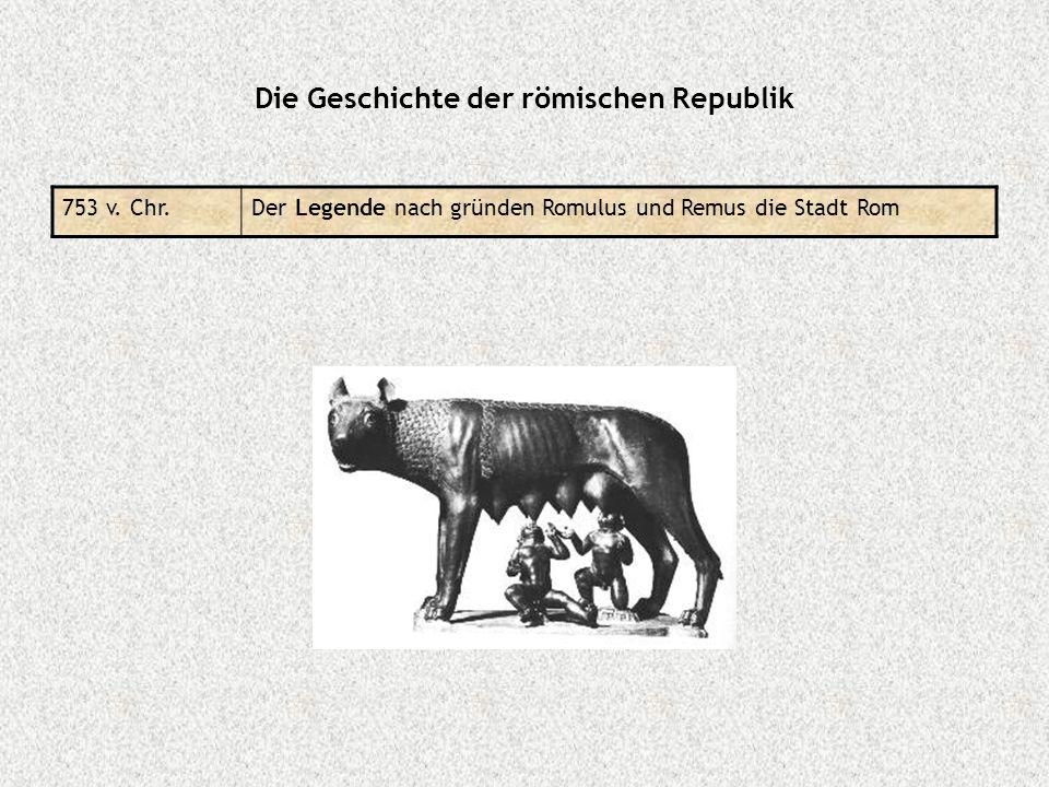 Die Geschichte der römischen Republik 753 v. Chr.Der Legende nach gründen Romulus und Remus die Stadt Rom