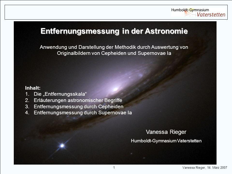 1 Vanessa Rieger, 14. März 2007 Entfernungsmessung in der Astronomie Anwendung und Darstellung der Methodik durch Auswertung von Originalbildern von C