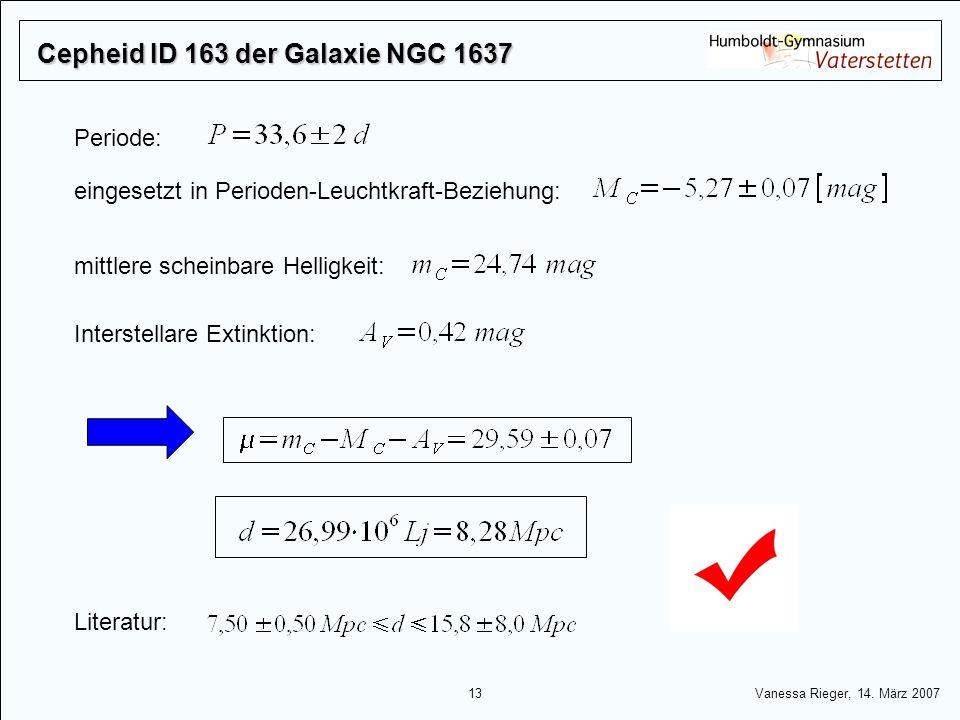 13 Vanessa Rieger, 14. März 2007 Cepheid ID 163 der Galaxie NGC 1637 eingesetzt in Perioden-Leuchtkraft-Beziehung: Literatur: Interstellare Extinktion