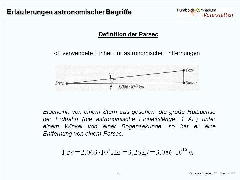 20 Vanessa Rieger, 14. März 2007 Definition der Parsec Erscheint, von einem Stern aus gesehen, die große Halbachse der Erdbahn (die astronomische Einh