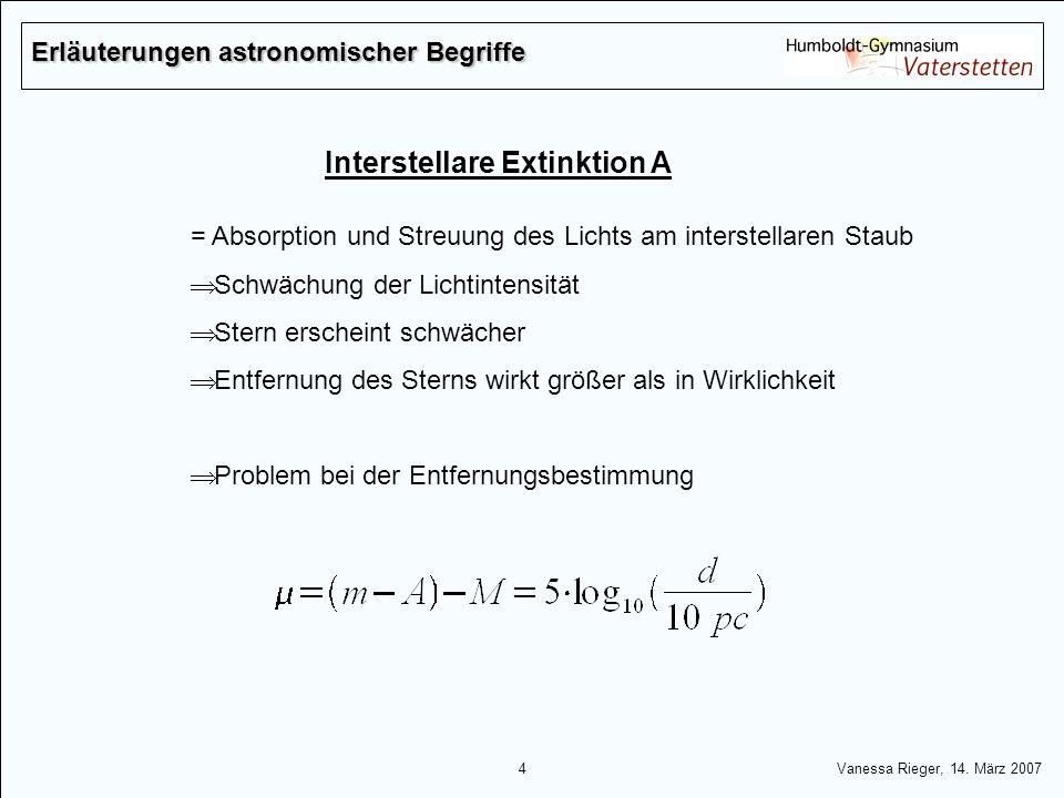 4 Vanessa Rieger, 14. März 2007 Interstellare Extinktion A = Absorption und Streuung des Lichts am interstellaren Staub Schwächung der Lichtintensität