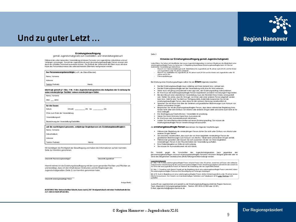 Der Regionspräsident 9 Und zu guter Letzt … © Region Hannover – Jugendschutz 32.01