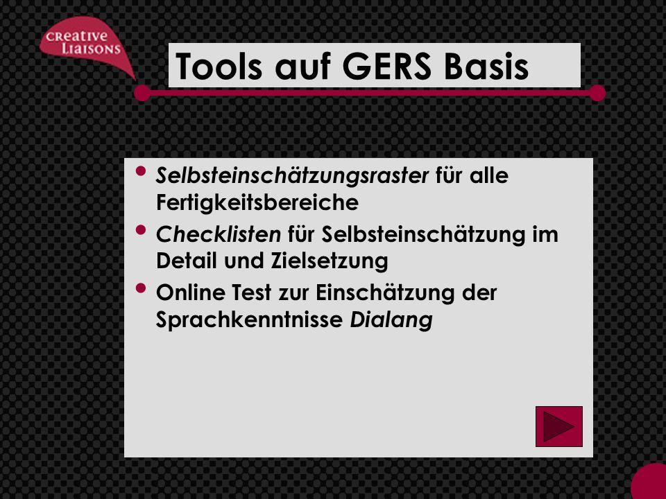 Tools auf GERS Basis Selbsteinschätzungsraster für alle Fertigkeitsbereiche Checklisten für Selbsteinschätzung im Detail und Zielsetzung Online Test zur Einschätzung der Sprachkenntnisse Dialang