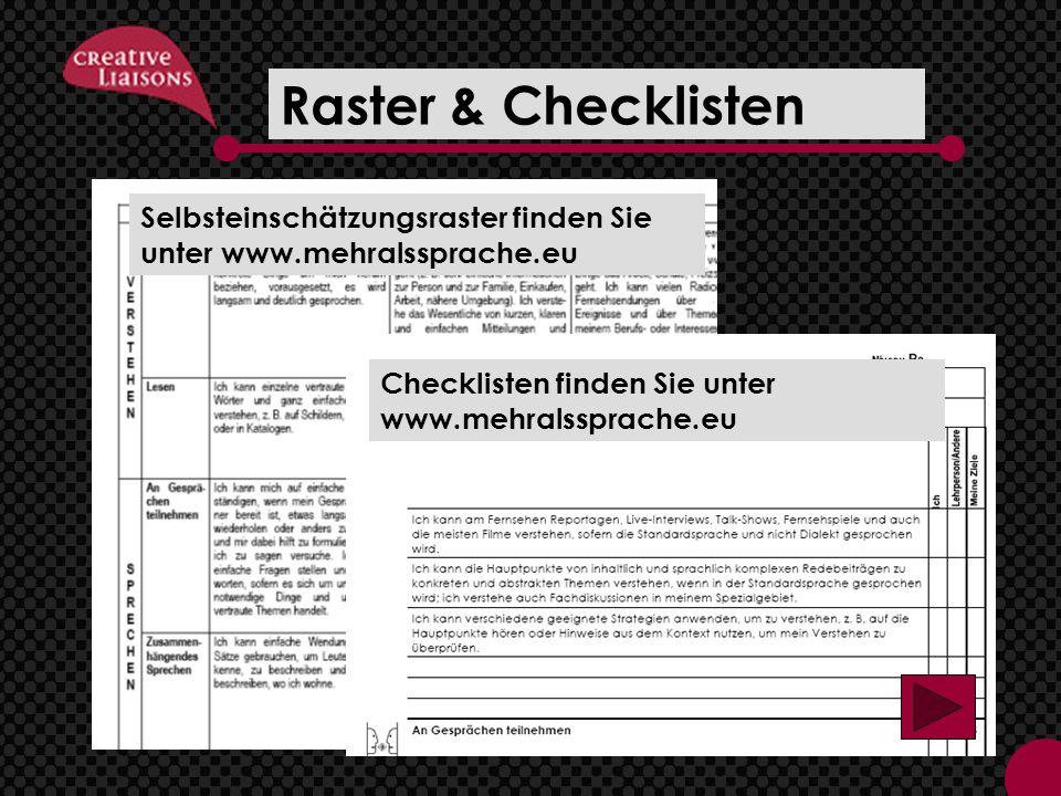 Raster & Checklisten Selbsteinschätzungsraster finden Sie unter www.mehralssprache.eu Checklisten finden Sie unter www.mehralssprache.eu