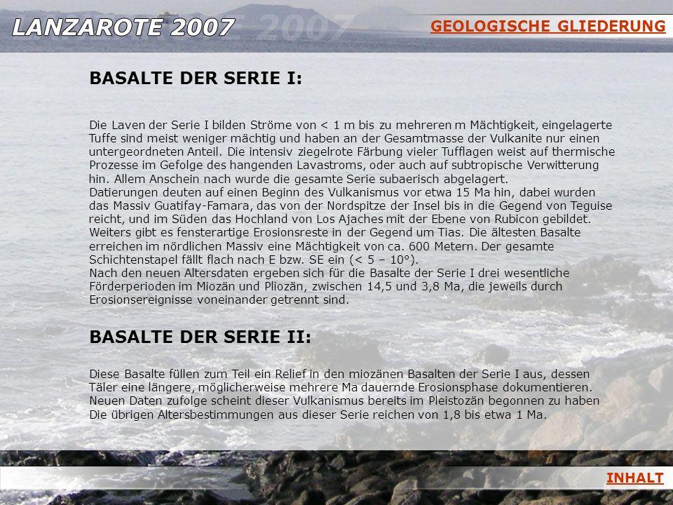 GEOLOGISCHE GLIEDERUNG BASALTE DER SERIE I: Die Laven der Serie I bilden Ströme von < 1 m bis zu mehreren m Mächtigkeit, eingelagerte Tuffe sind meist