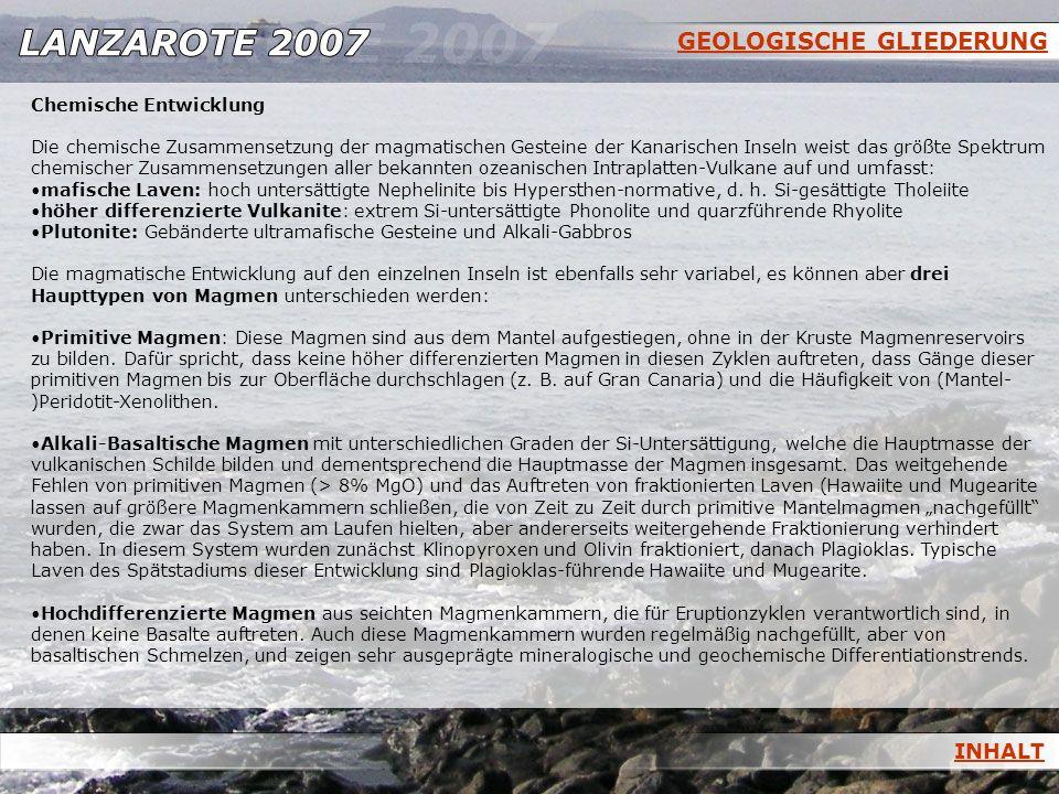GEOLOGISCHE GLIEDERUNG INHALT Chemische Entwicklung Die chemische Zusammensetzung der magmatischen Gesteine der Kanarischen Inseln weist das größte Sp