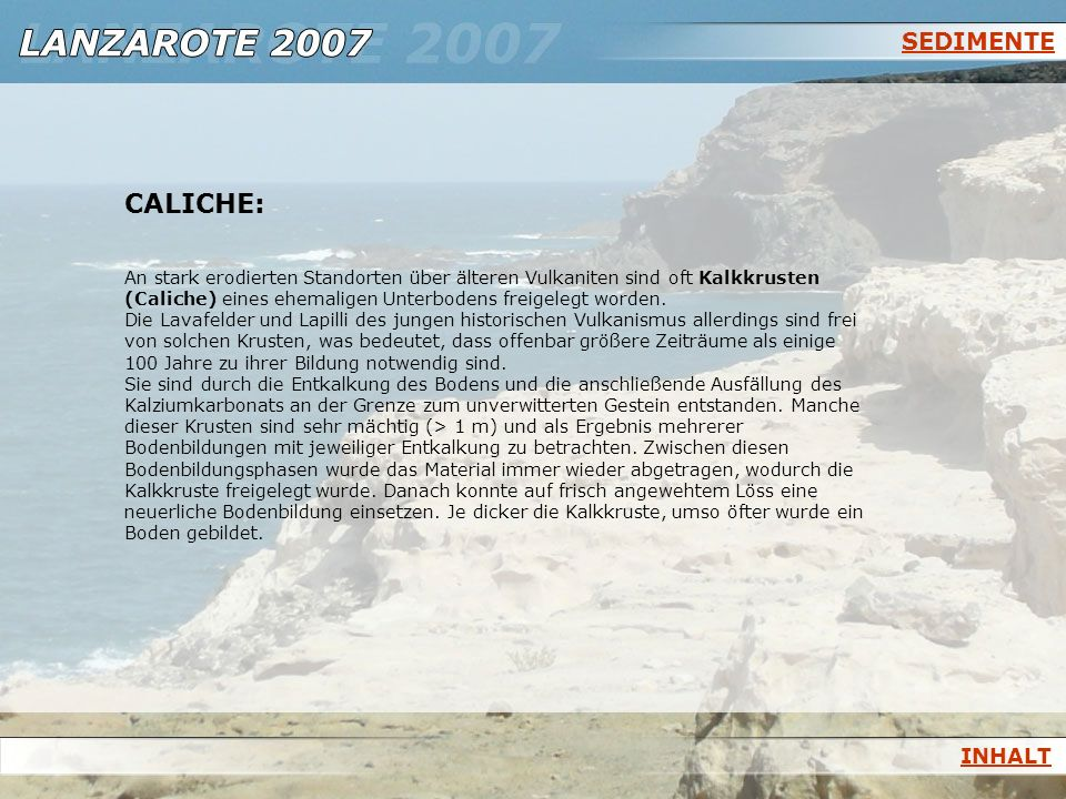 SEDIMENTE CALICHE: An stark erodierten Standorten über älteren Vulkaniten sind oft Kalkkrusten (Caliche) eines ehemaligen Unterbodens freigelegt worde