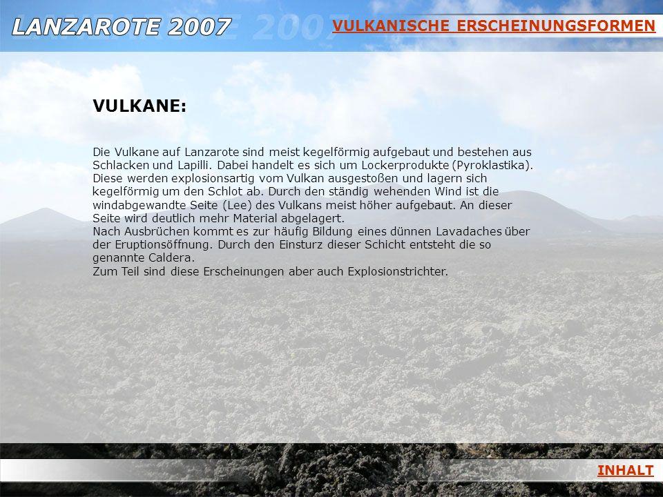 VULKANISCHE ERSCHEINUNGSFORMEN VULKANE: Die Vulkane auf Lanzarote sind meist kegelförmig aufgebaut und bestehen aus Schlacken und Lapilli. Dabei hande