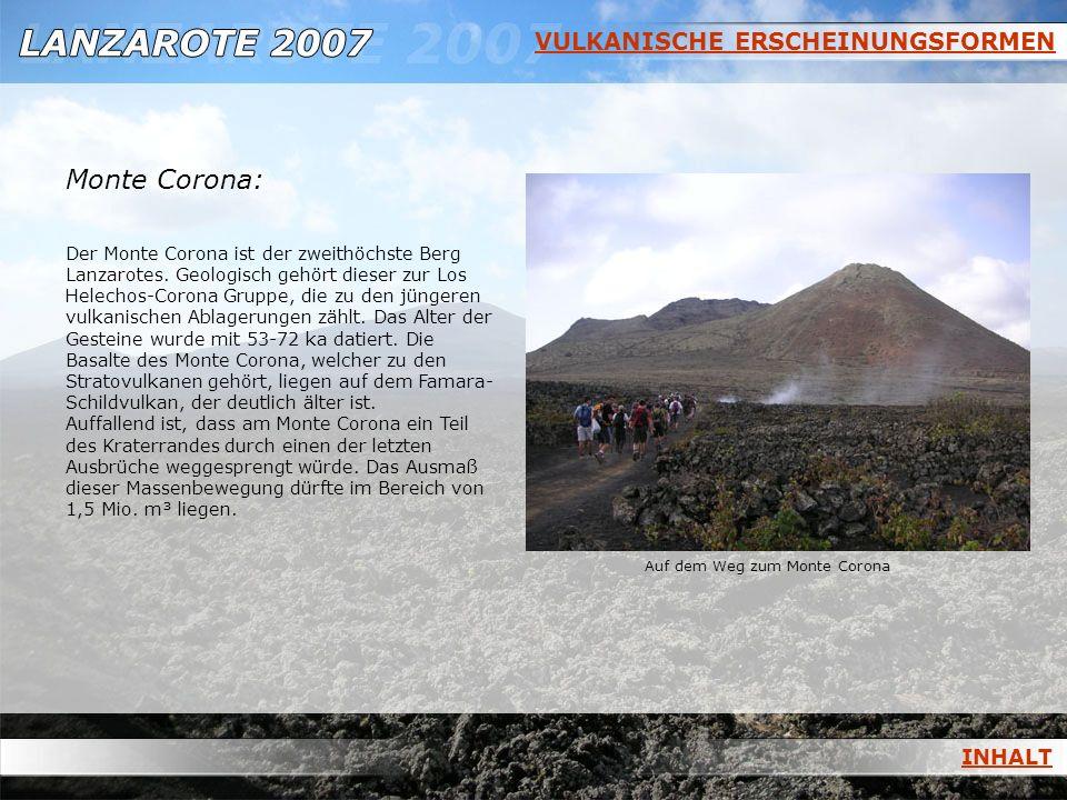 VULKANISCHE ERSCHEINUNGSFORMEN Monte Corona: Der Monte Corona ist der zweithöchste Berg Lanzarotes. Geologisch gehört dieser zur Los Helechos-Corona G