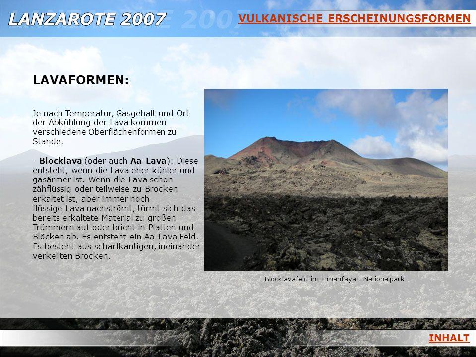 VULKANISCHE ERSCHEINUNGSFORMEN LAVAFORMEN: Je nach Temperatur, Gasgehalt und Ort der Abkühlung der Lava kommen verschiedene Oberflächenformen zu Stand
