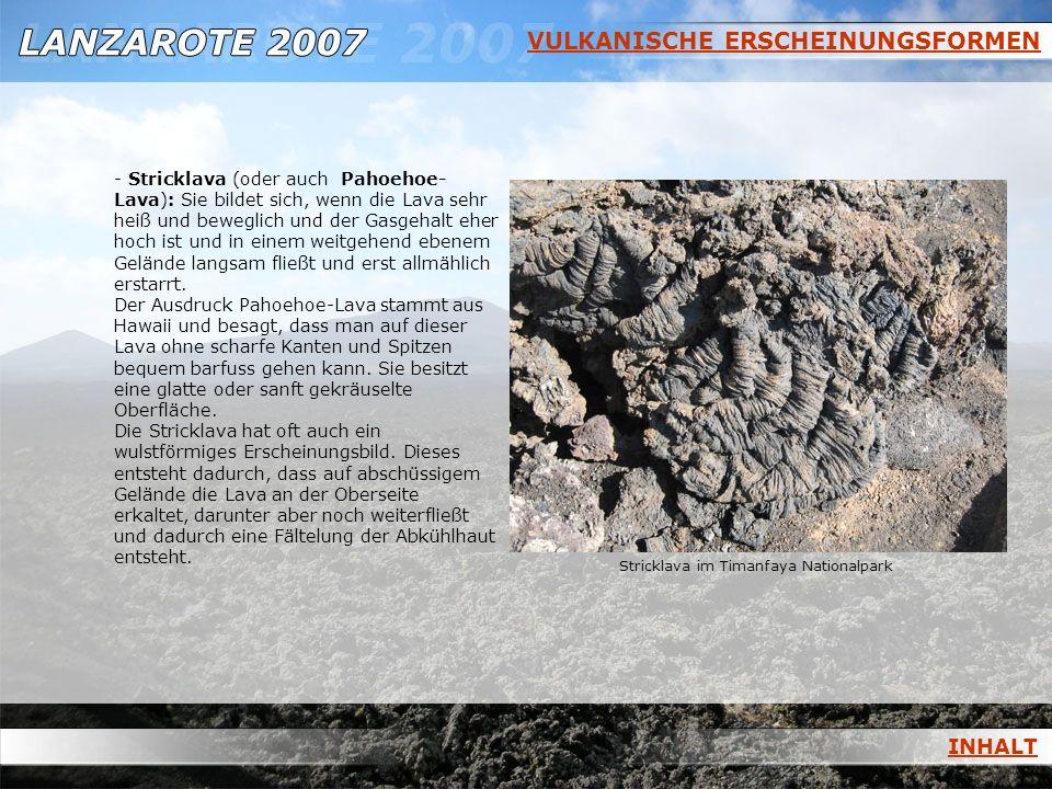 VULKANISCHE ERSCHEINUNGSFORMEN - Stricklava (oder auch Pahoehoe- Lava): Sie bildet sich, wenn die Lava sehr heiß und beweglich und der Gasgehalt eher