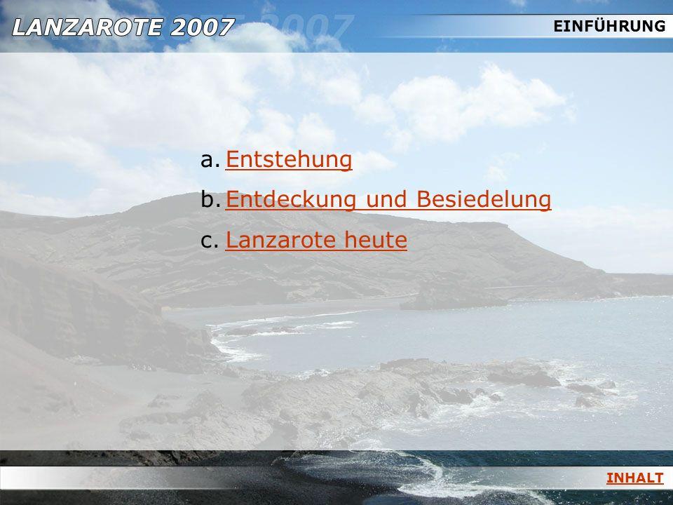EINFÜHRUNG Entstehung: Lanzarote und Fuerteventura sind die ältesten Inseln des Kanarischen Archipels.