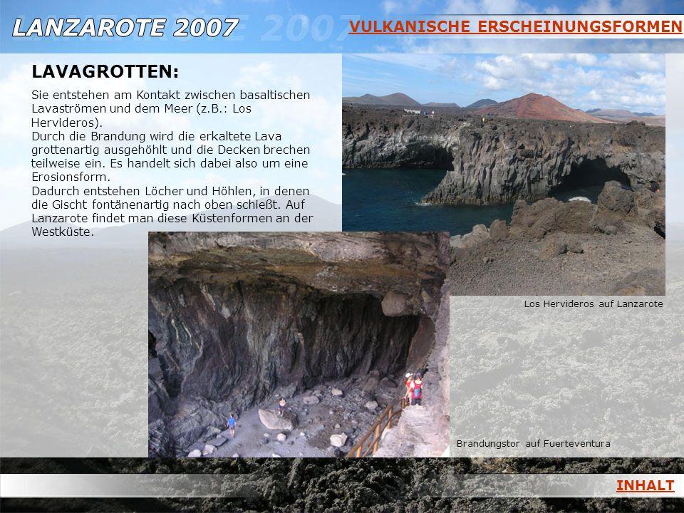 VULKANISCHE ERSCHEINUNGSFORMEN LAVAGROTTEN: Sie entstehen am Kontakt zwischen basaltischen Lavaströmen und dem Meer (z.B.: Los Hervideros). Durch die