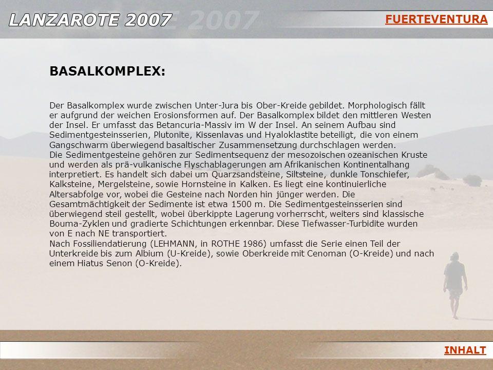 FUERTEVENTURA BASALKOMPLEX: Der Basalkomplex wurde zwischen Unter-Jura bis Ober-Kreide gebildet. Morphologisch fällt er aufgrund der weichen Erosionsf