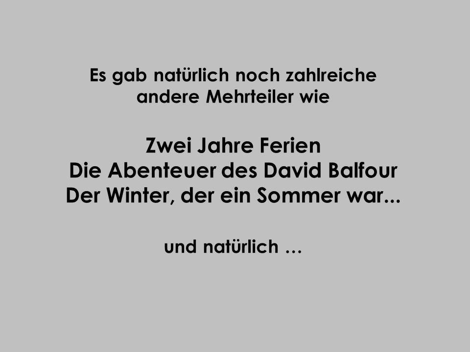 Es gab natürlich noch zahlreiche andere Mehrteiler wie Zwei Jahre Ferien Die Abenteuer des David Balfour Der Winter, der ein Sommer war... und natürli