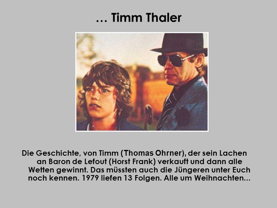… Timm Thaler Die Geschichte, von Timm ( Thomas Ohrner), der sein Lachen an Baron de Lefout (Horst Frank) verkauft und dann alle Wetten gewinnt. Das m