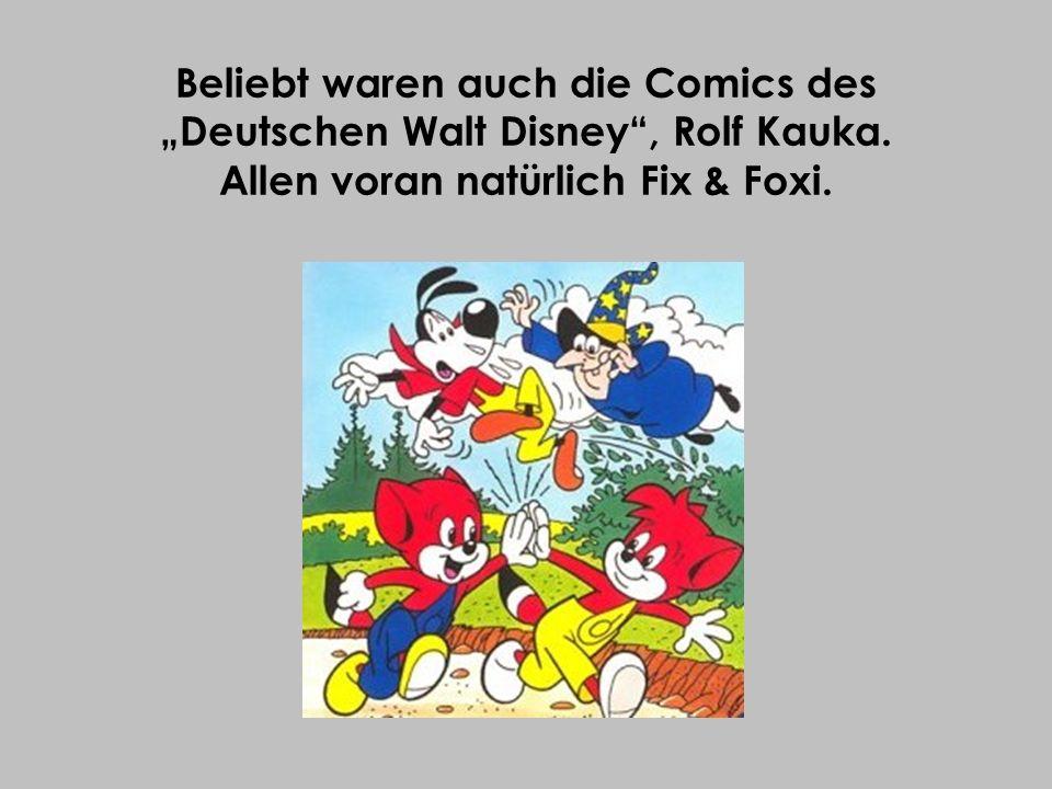 Beliebt waren auch die Comics des Deutschen Walt Disney, Rolf Kauka. Allen voran natürlich Fix & Foxi.