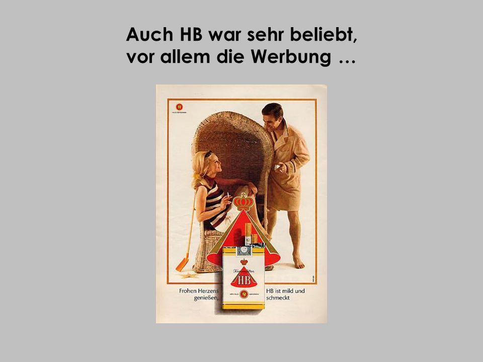 Auch HB war sehr beliebt, vor allem die Werbung …