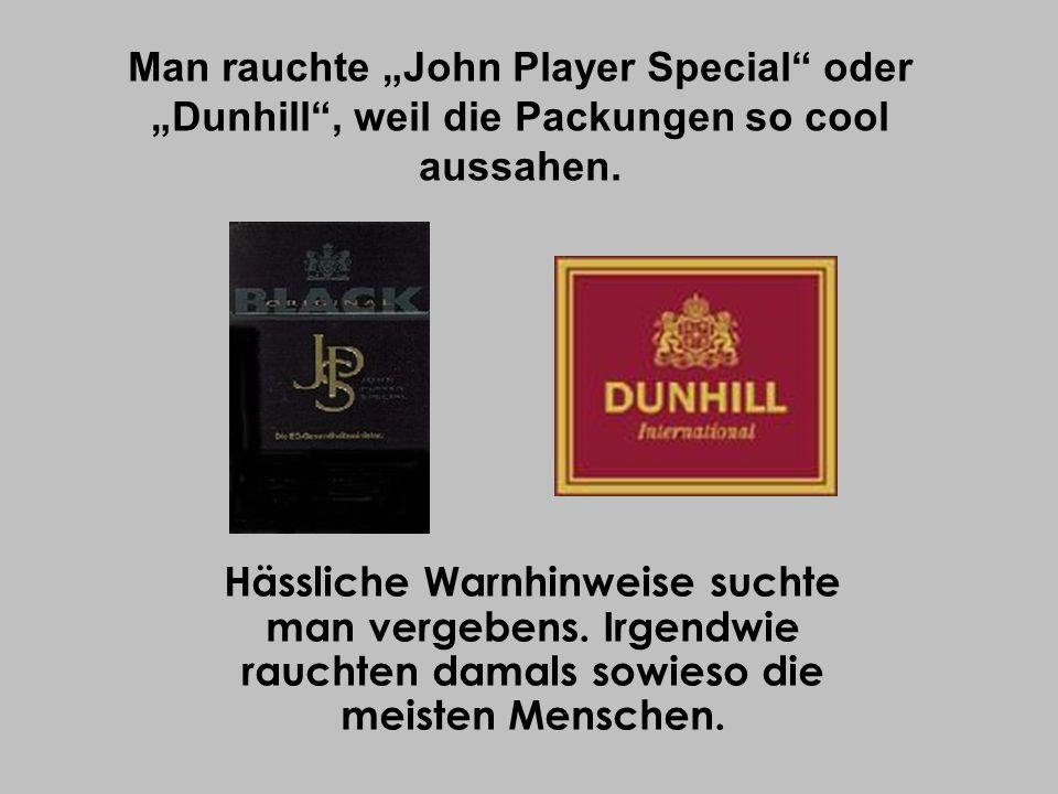 Man rauchte John Player Special oder Dunhill, weil die Packungen so cool aussahen. Hässliche Warnhinweise suchte man vergebens. Irgendwie rauchten dam