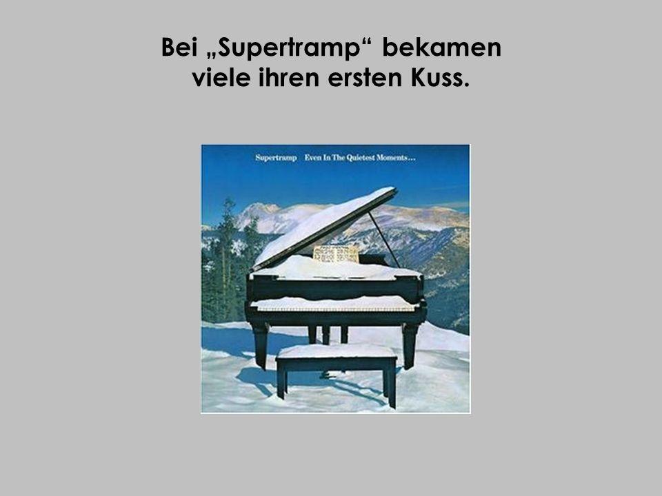 Bei Supertramp bekamen viele ihren ersten Kuss.