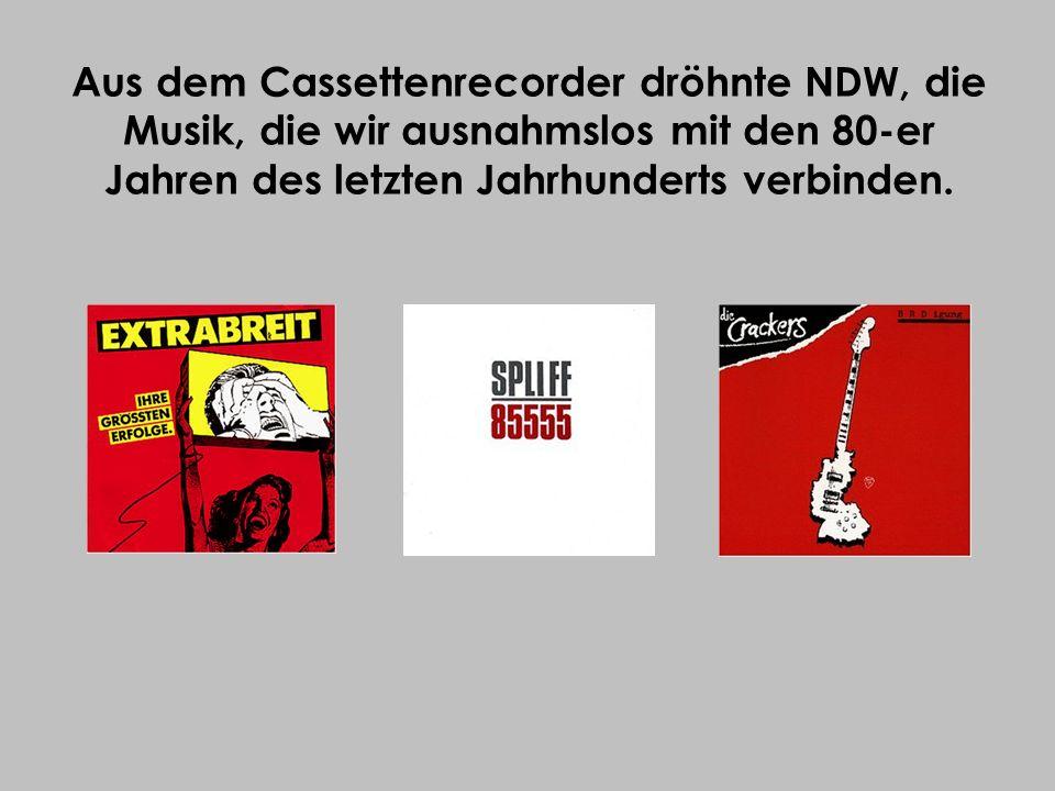Aus dem Cassettenrecorder dröhnte NDW, die Musik, die wir ausnahmslos mit den 80-er Jahren des letzten Jahrhunderts verbinden.