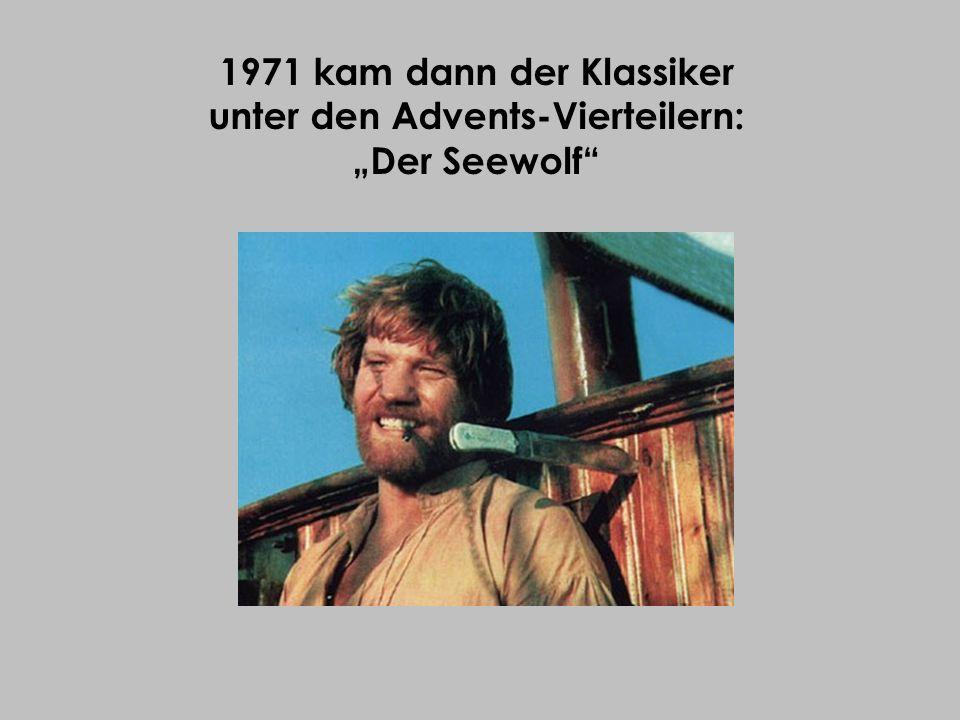 1971 kam dann der Klassiker unter den Advents-Vierteilern: Der Seewolf