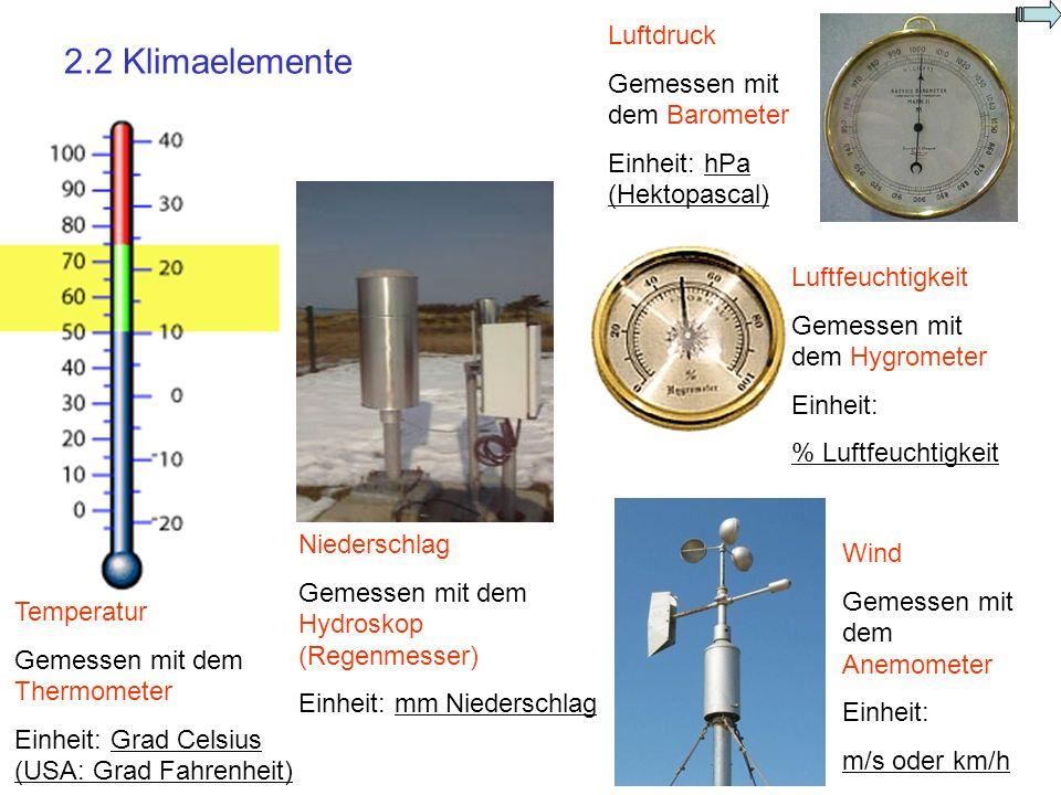 2.2 Klimaelemente Temperatur Gemessen mit dem Thermometer Einheit: Grad Celsius (USA: Grad Fahrenheit) Niederschlag Gemessen mit dem Hydroskop (Regenm