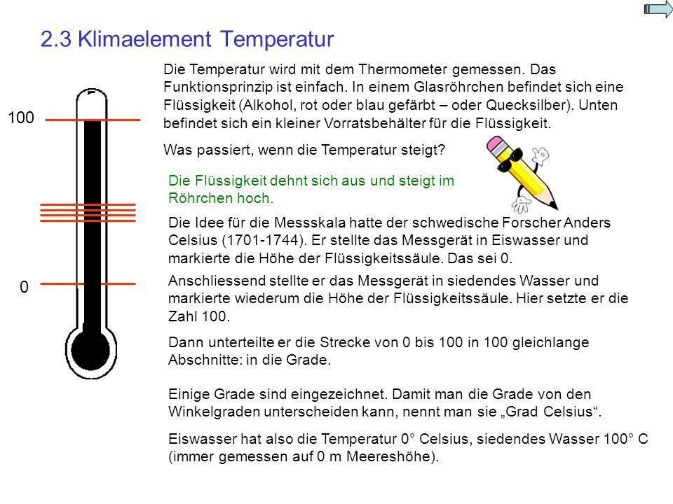 2.3 Klimaelement Temperatur Die Temperatur wird mit dem Thermometer gemessen. Das Funktionsprinzip ist einfach. In einem Glasröhrchen befindet sich ei
