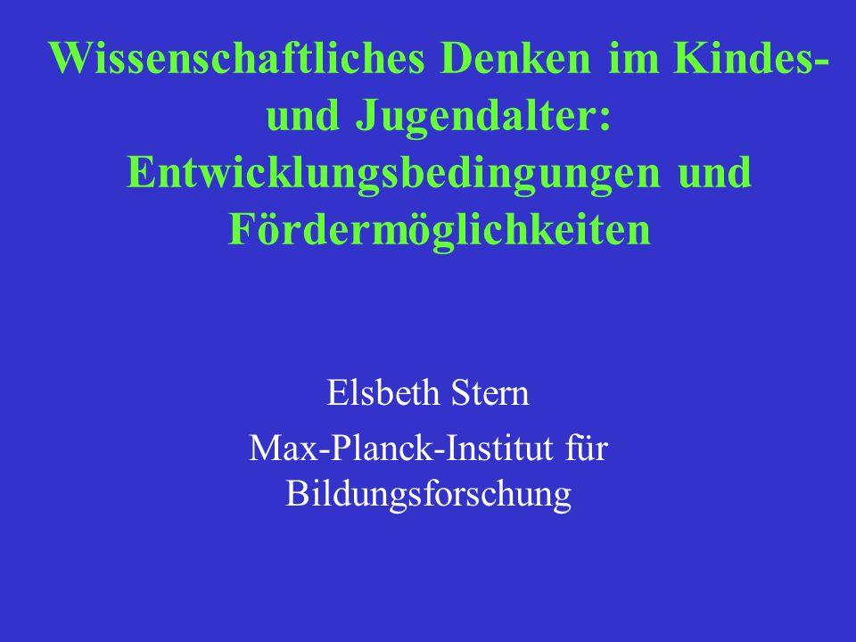 Wissenschaftliches Denken im Kindes- und Jugendalter: Entwicklungsbedingungen und Fördermöglichkeiten Elsbeth Stern Max-Planck-Institut für Bildungsforschung