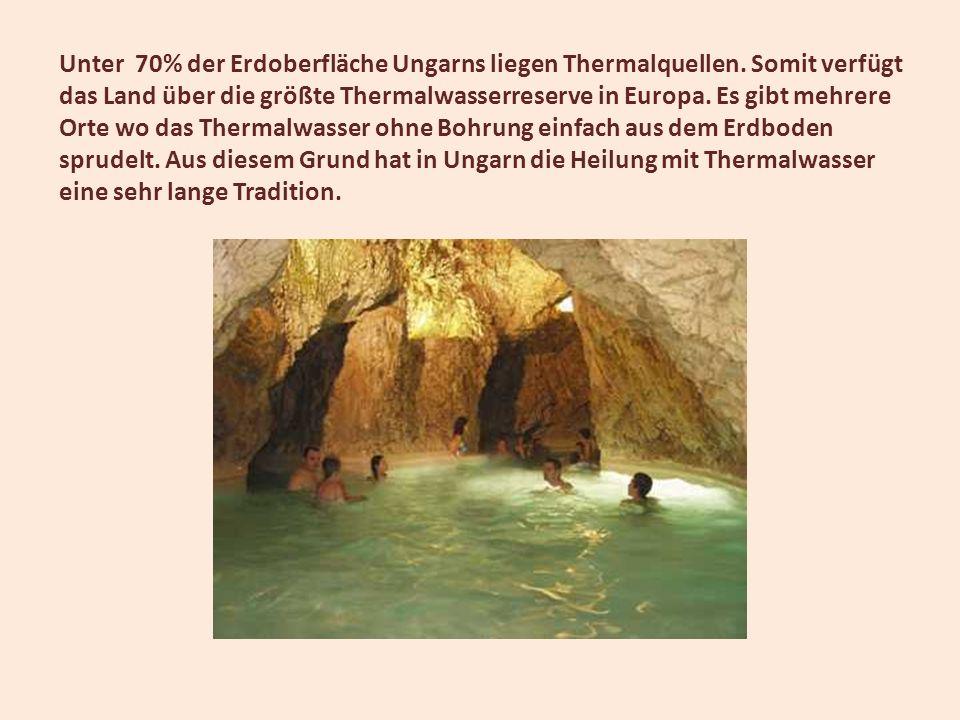 Unter 70% der Erdoberfläche Ungarns liegen Thermalquellen. Somit verfügt das Land über die größte Thermalwasserreserve in Europa. Es gibt mehrere Orte