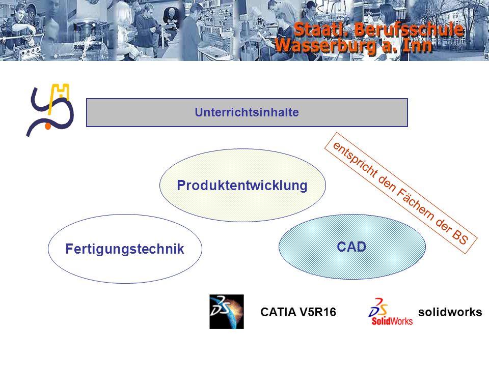 Unterrichtsinhalte Produktentwicklung Fertigungstechnik CAD CATIA V5R16solidworks entspricht den Fächern der BS