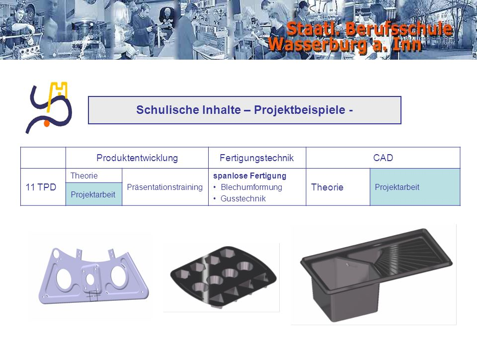 Schulische Inhalte – Projektbeispiele - ProduktentwicklungFertigungstechnikCAD 11 TPD Theorie Präsentationstraining spanlose Fertigung Blechumformung