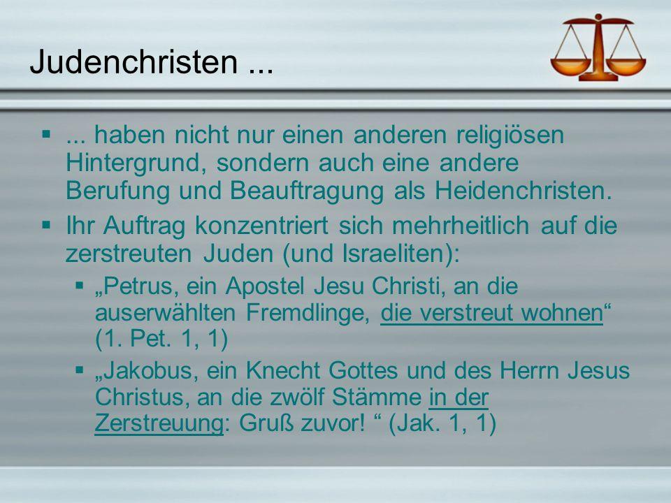 Judenchristen...... haben nicht nur einen anderen religiösen Hintergrund, sondern auch eine andere Berufung und Beauftragung als Heidenchristen. Ihr A