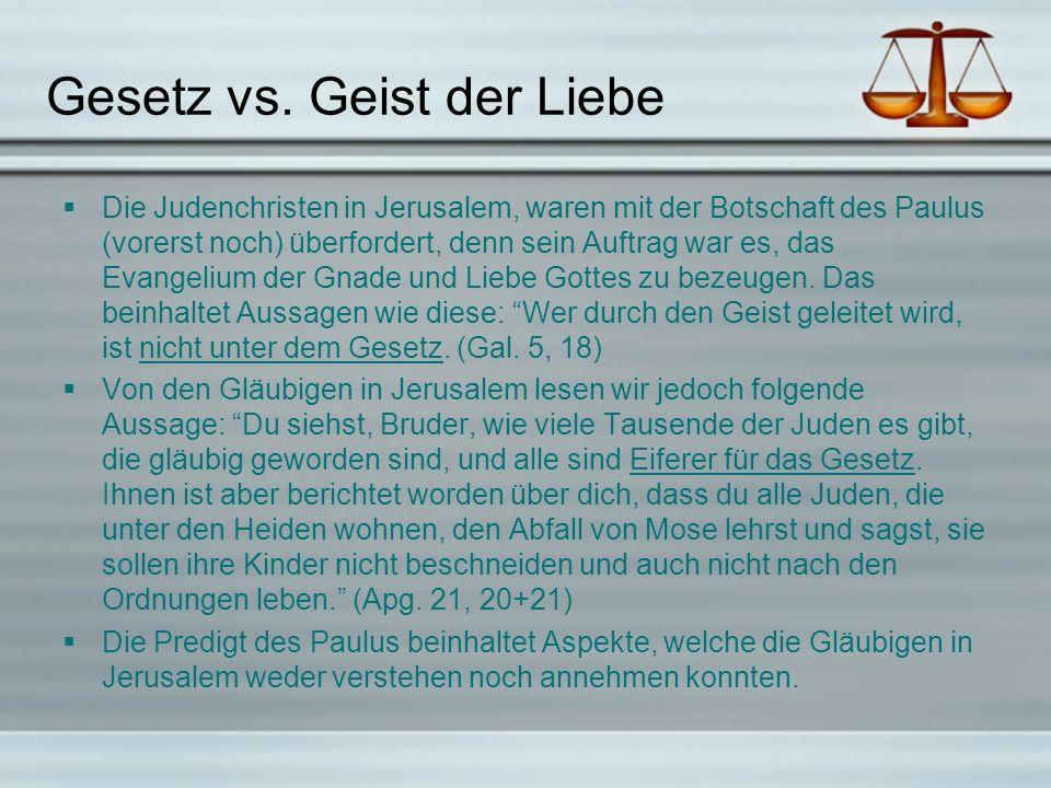 Gesetz vs. Geist der Liebe Die Judenchristen in Jerusalem, waren mit der Botschaft des Paulus (vorerst noch) überfordert, denn sein Auftrag war es, da