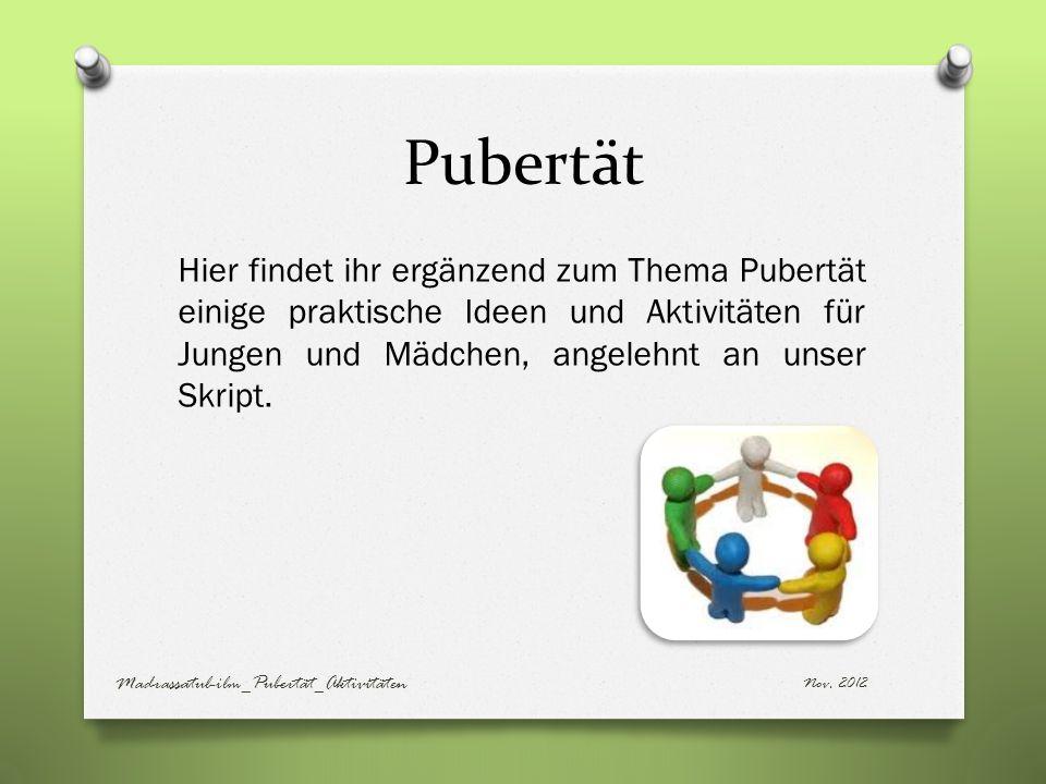 Pubertät Hier findet ihr ergänzend zum Thema Pubertät einige praktische Ideen und Aktivitäten für Jungen und Mädchen, angelehnt an unser Skript. Nov.