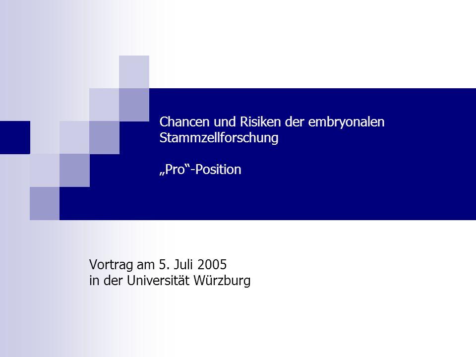 Chancen und Risiken der embryonalen Stammzellforschung Pro-Position Vortrag am 5.