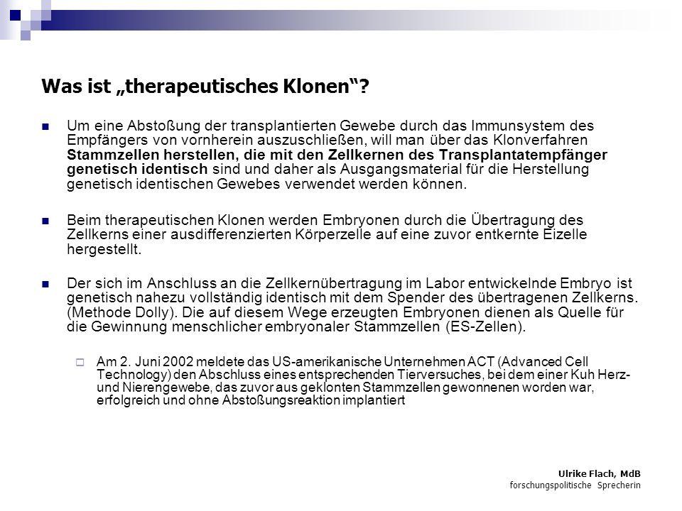 Ulrike Flach, MdB forschungspolitische Sprecherin Was ist therapeutisches Klonen.