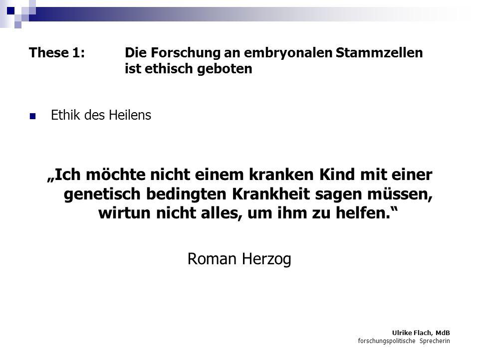 Ulrike Flach, MdB forschungspolitische Sprecherin Therapeutisches Klonen Quelle: Wormer, Eberhard: Stammzellen, Köln, 2003