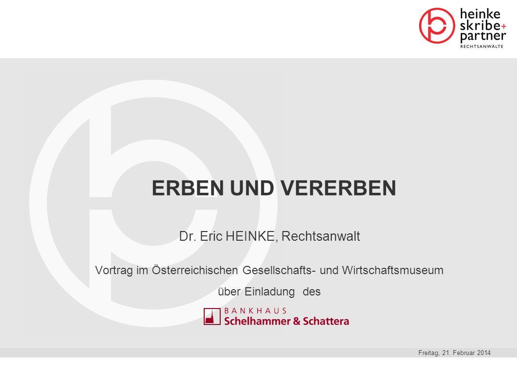 Agentur für neue Kommunikation Freitag, 21. Februar 2014 ERBEN UND VERERBEN Dr. Eric HEINKE, Rechtsanwalt Vortrag im Österreichischen Gesellschafts- u