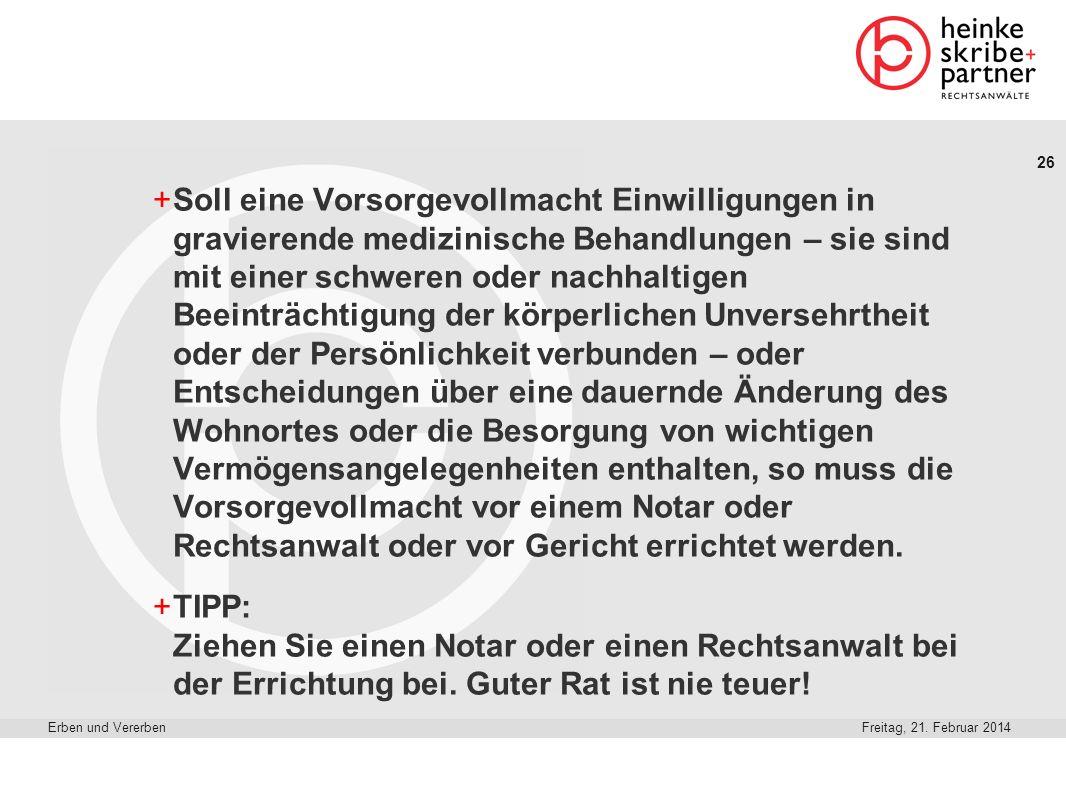26 Freitag, 21. Februar 2014Erben und Vererben +Soll eine Vorsorgevollmacht Einwilligungen in gravierende medizinische Behandlungen – sie sind mit ein