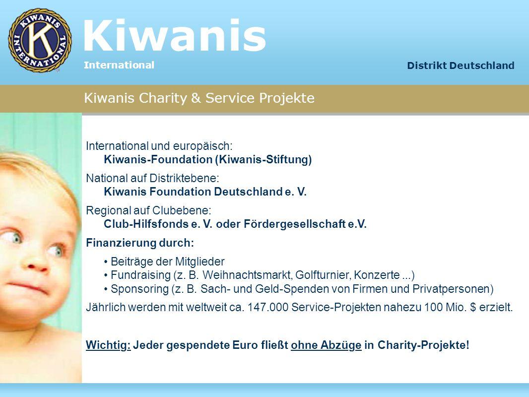 Kiwanis Charity & Service Projekte International und europäisch: Kiwanis-Foundation (Kiwanis-Stiftung) National auf Distriktebene: Kiwanis Foundation
