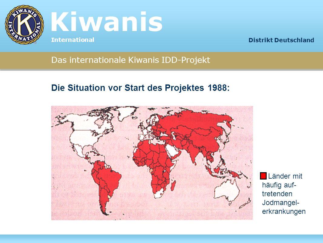 Länder mit häufig auf- tretenden Jodmangel- erkrankungen Das internationale Kiwanis IDD-Projekt Die Situation vor Start des Projektes 1988: Kiwanis In